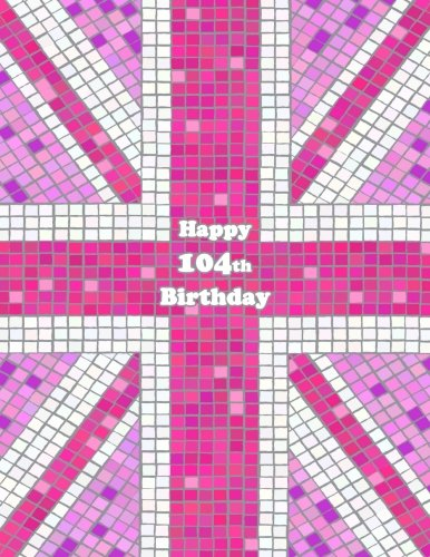 """Read Online Happy 104th Birthday: Pink Union Jack Themed Notebook, Journal, Diary, 105 Lined Pages, Cute Birthday Gifts for 104 Year Old Women, Mom, Great Grandma, Best Friend, Book Size 8 1/2"""" x 11"""" ebook"""