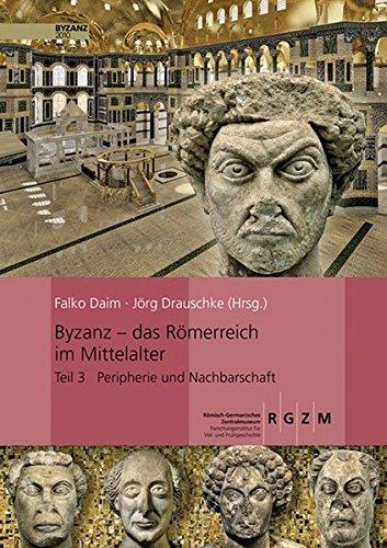 Byzanz - das Römerreich im Mittelalter: Pracht und Alltag eines Weltreiches (Römisch Germanisches Zentralmuseum / Monographien des Römisch-Germanischen Zentralmuseums)