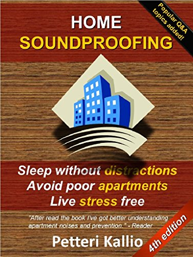 Home Soundproofing: Sleep without distractions, avoid poor apartments, live stress free by [Kallio, Petteri]