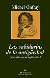 Las sabidurías de la antigüedad: Contrahistoria de la filosofía, I (Argumentos)