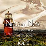 Need You Now: Martha's Way Series, Volume 2 | Mika Jolie