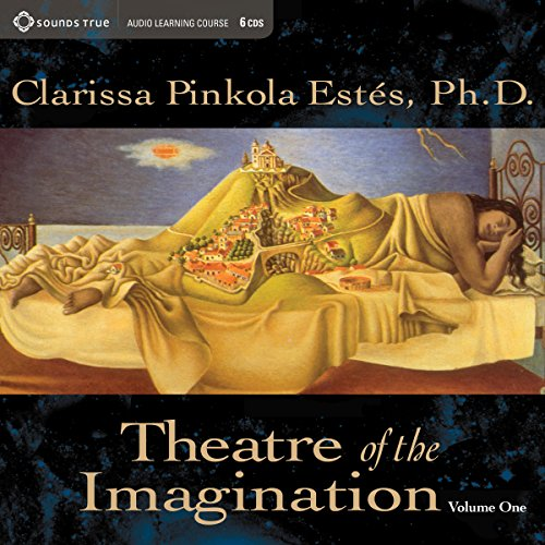 Theatre of the Imagination, Vol. 1 by Sounds True, Incorporated