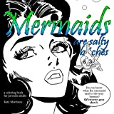 #4: Mermaids are Salty B**ches: A Coloring Book for Juvenile Adults