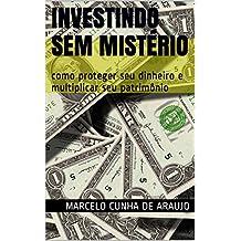 Investindo sem Mistério: como proteger seu dinheiro e multiplicar seu patrimônio (Portuguese Edition)