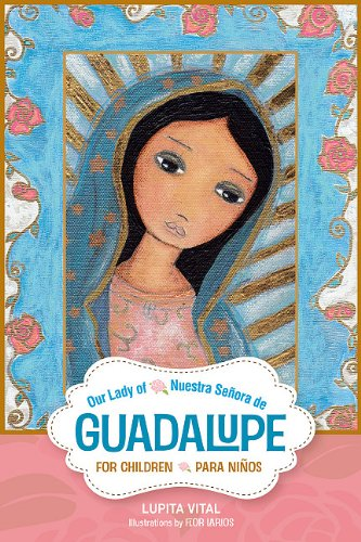 Our Lady of Guadalupe for Children/Nuestra Señora de Guadalupe para niños (English and Spanish Edition)