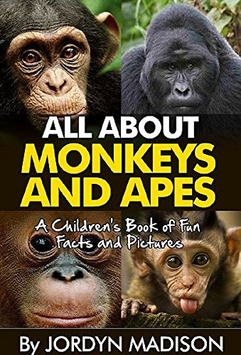 Gibbon Monkey - All About Monkeys and Apes - Gorillas, Orangutans, Baboons, Chimps, Baboons, Gibbons and More!: Another 'All About' Book in the Children's Picture and ... Books - Animals, Gorillas and Apes)