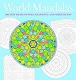: World Mandalas: 100 New Designs for Coloring and Meditation