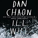Ill Will: A Novel Audiobook by Dan Chaon Narrated by Ari Fliakos, Edoardo Ballerini, Michael Crouch, full cast