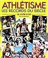 Athlétisme, les records du siècle : Le Livre d'or par Navarro