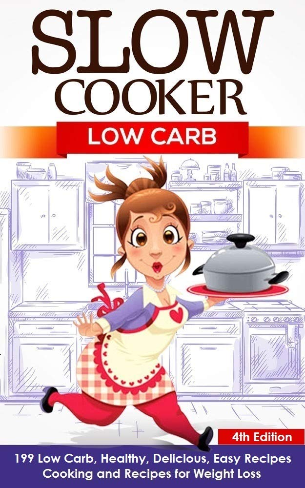 Slow Cooker: Low Carb: 199 Low Carb, Healthy, Delicious, Easy Recipes: Cooking and Recipes for Weight Loss (Slow Cooker Beef, Keto Slow Cooker Cookbook, ... Slow Cooker, Slow Cooker Recipes, Slow C)