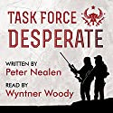 Task Force Desperate: American Praetorians, Book 1 Audiobook by Peter Nealen Narrated by Wyntner Woody