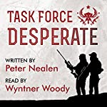 Task Force Desperate: American Praetorians, Book 1 | Peter Nealen