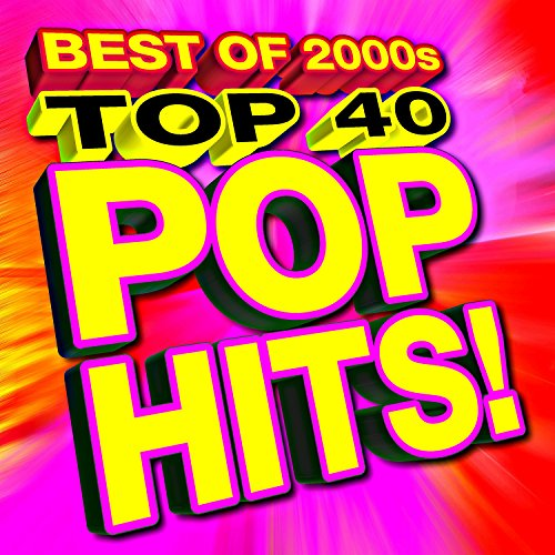 Top 40 Pop Hits! Best of 2000s ()