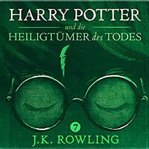 Harry Potter und die Heiligtümer des Todes (Harry Potter 7) [Harry Potter and the Deathly Hallows] Audiobook