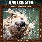Underwater: An Avery Barks Dog Mystery: Avery Barks Cozy Dog Mysteries, Book 4 | Mary Hiker