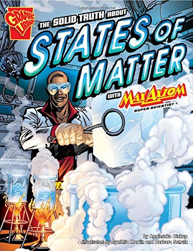 The Solid Truth about States of Matter with Max Axiom, Super Scientist (Graphic (Super Graphic)