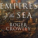 Empires of the Sea: The Contest for the Center of the World | Roger Crowley