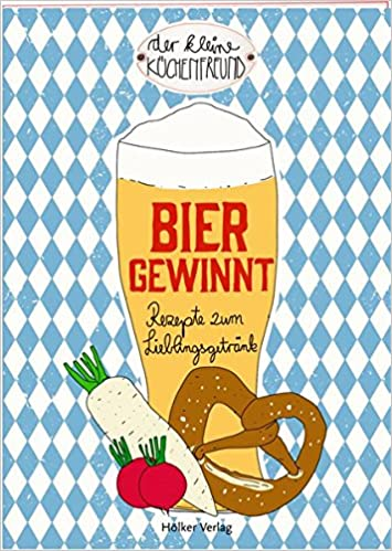 Der kleine Küchenfreund: Bier gewinnt: Rezepte zum Lieblingsgetränk ...