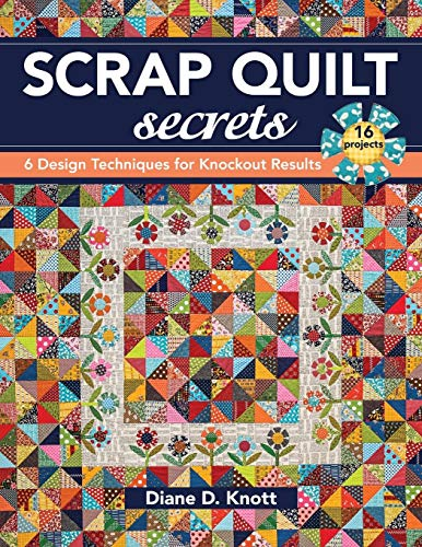 (Scrap Quilt Secrets: 6 Design Techniques for Knockout Results)