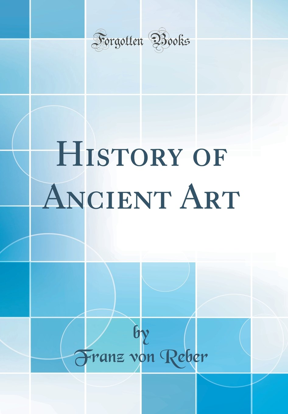 Download History of Ancient Art (Classic Reprint) pdf epub