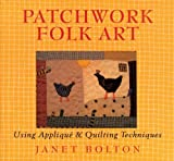 img - for Patchwork Folk Art: Using Appliqu? & Quilting Techniques by Janet Bolton (2009-07-01) book / textbook / text book