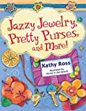 Jazzy Jewelry, Pretty Purses, and More!, Kathy Ross, 0822592126