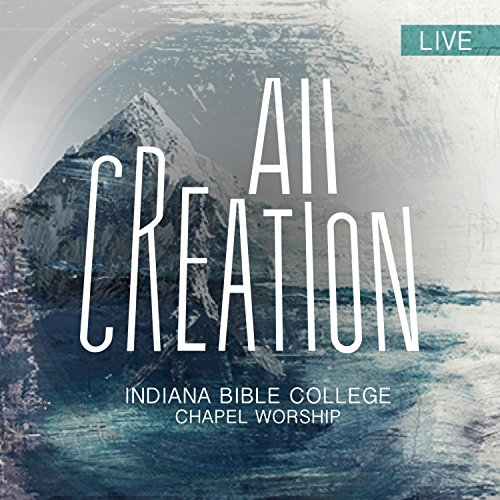 Indiana Bible College - All Creation (2018)