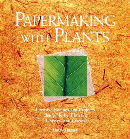 Papermaking with Plants: Creative Recipes and Projects Using Herbs, Flowers, Grasses, and Leaves (Plant Fibers For Papermaking)