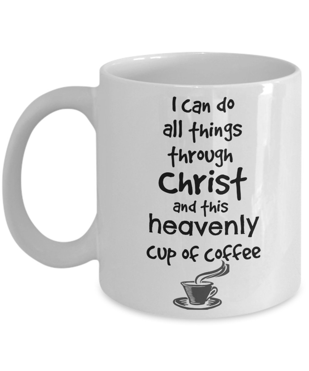 Jesus And Coffee Mug - Christian Mugs For Women Men Mom - I Can Do All Things Through Christ And Heavenly Coffee - 11 Ounce Cup