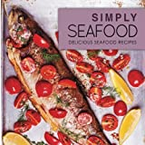 Simply Seafood: Delicious Seafood Recipes