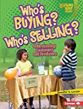 Who's Buying? Who's Selling?: Understanding Consumers and Producers (Lightning Bolt Books ™ — Exploring Economics)