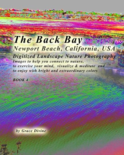 Read Online The Back Bay Newport Beach California USA Digitized Landscape Nature Photography: Images to help you connect to nature, to exercise your mind, ... with bright and extraordinary colors BOOK 4 pdf