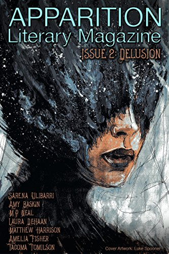 Apparition Lit, Issue 2: Delusion (April 2018) (Apparition Lit Series)