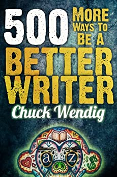 500 More Ways To Be A Better Writer by [Wendig, Chuck]