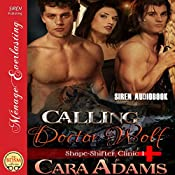 Calling Doctor Wolf: Shape-Shifter Clinic, Book 1 | Cara Adams
