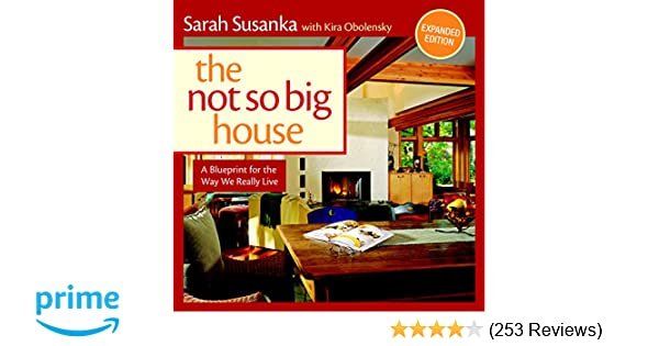 The not so big house a blueprint for the way we really live the not so big house a blueprint for the way we really live sarah susanka kira obolensky 9781600851506 amazon books malvernweather Gallery