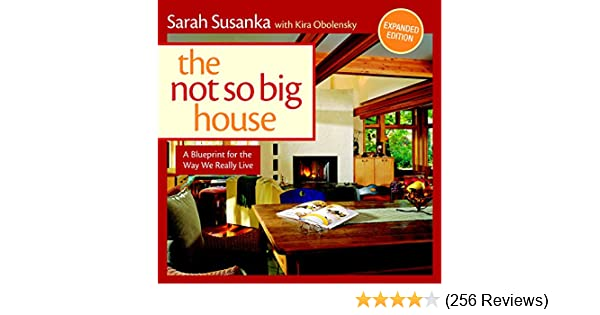 The Not So Big House: A Blueprint for the Way We Really Live: Sarah ...