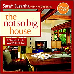 The not so big house a blueprint for the way we really live sarah the not so big house a blueprint for the way we really live sarah susanka kira obolensky 9781600851506 amazon books malvernweather Gallery