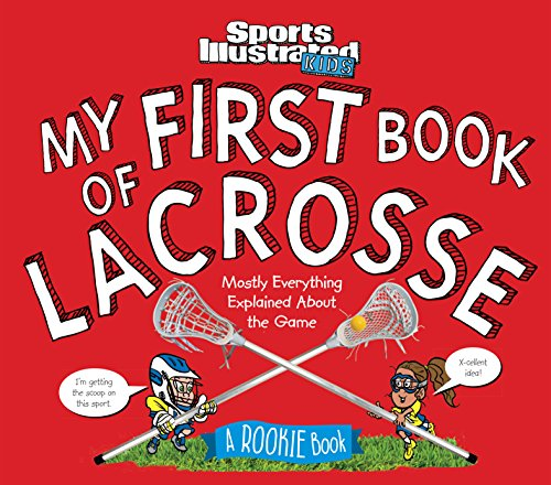 My First Book of Lacrosse: A Rookie Book (A Sports Illustrated Kids Book) (Sports Illustrated Kids Rookie Books) por The Editors of Sports Illustrated Kids