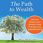 The Path to Wealth: Seven Spiritual Steps for Financial Abundance | May McCarthy