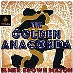 The Golden Anaconda | Elmer Brown Mason