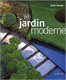 Le Jardin moderne: Jane Brown: 9782742728732: Amazon.com: Books