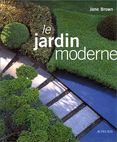 Le Jardin moderne: Jane Brown: 9782742728732: Amazon.com: Books
