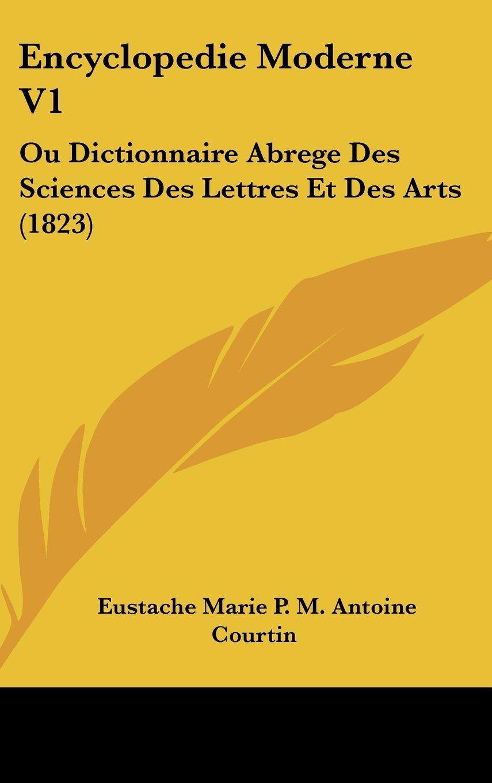 Download Encyclopedie Moderne V1: Ou Dictionnaire Abrege Des Sciences Des Lettres Et Des Arts (1823) (French Edition) PDF