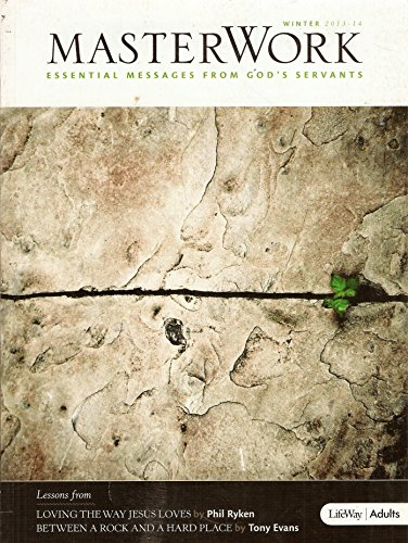 Winter 2013-14 MasterWork- Lessons From 'Loving The Way Jesus Loves'- Phil Ryken & 'Between A Rock and A Hard Place'- Tony Evans (Adult Book, Essential Messages from God's Servants)