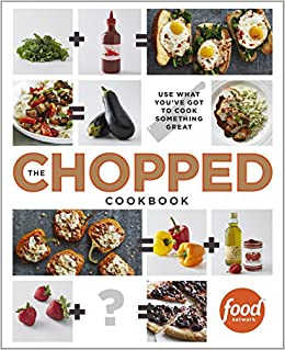 The chopped cookbook use what youve got to cook something great the chopped cookbook use what youve got to cook something great food network kitchen 9780770435004 amazon books forumfinder Gallery