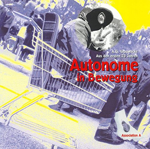 Autonome in Bewegung: ... aus den ersten 23 Jahren