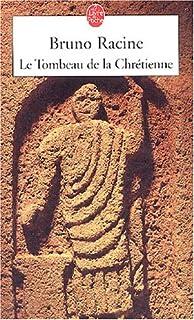 Le tombeau de la chrétienne : roman, Racine, Bruno