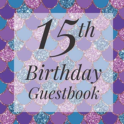 15th Birthday Guestbook: Glitter Mermaid Scales Under The Sea Guest Book - Elegant Birthday Wedding Anniversary Party Signing Message Book - Gift Log ... Keepsake Present - Special Memories Ideas -