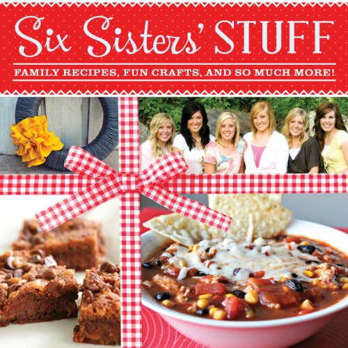 - Six Sisters' Stuff: Family Recipes, Fun Crafts, and So Much More